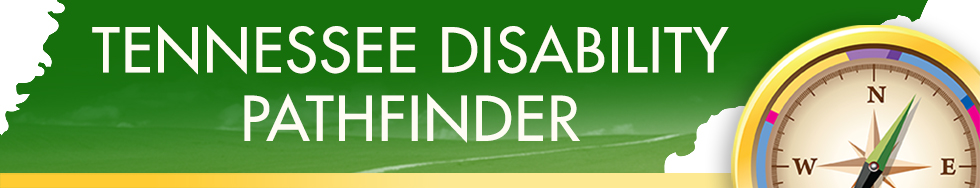 Tennessee Disability Pathfinder - Your navigator on the path to disability services